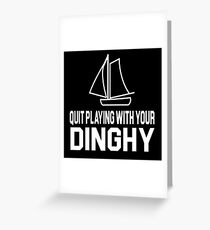 Tommy Boy Quote - Quit Playing With Your Dinghy Greeting Card