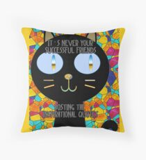It's never your successful friends posting the inspirational quotes :) Throw Pillow
