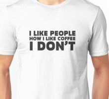 People Coffee Funny Ironic Sarcastic Cool Quote  Unisex T-Shirt