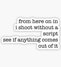 from here on in i shoort without a script Sticker