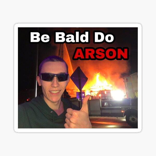 Be Bald Do Arson Sticker