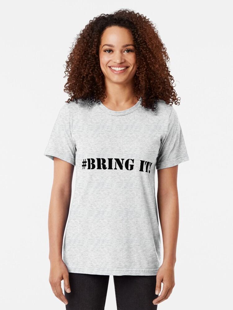 Alternate view of Bring It! Tri-blend T-Shirt