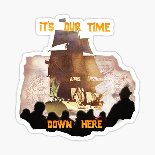 ITS OUR TIME DOWN HERE! Sticker