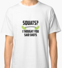 Squats? I thought you said shots - lime barbell Classic T-Shirt