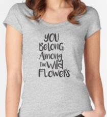 You belong among the wild flowers Women's Fitted Scoop T-Shirt