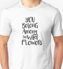 You belong among the wild flowers Unisex T-Shirt