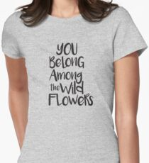 You belong among the wild flowers Women's Fitted T-Shirt