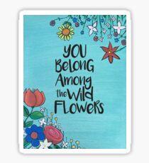 You belong among the wild flowers Sticker