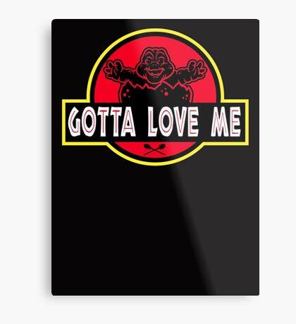 Gotta Love Me! Metal Print