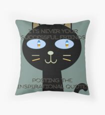 It's never your successful friends posting the inspirational quotes Throw Pillow