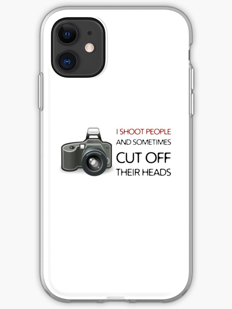 Camera Photo Shooting Funny T Shirt Photography Quotes Cool Iphone Case Cover By Wordworld Redbubble