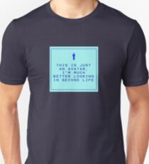 This is just an avatar - I'm much better looking in second life Unisex T-Shirt