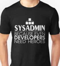 Sysadmin Because Even Developers Need Heroes T-Shirt