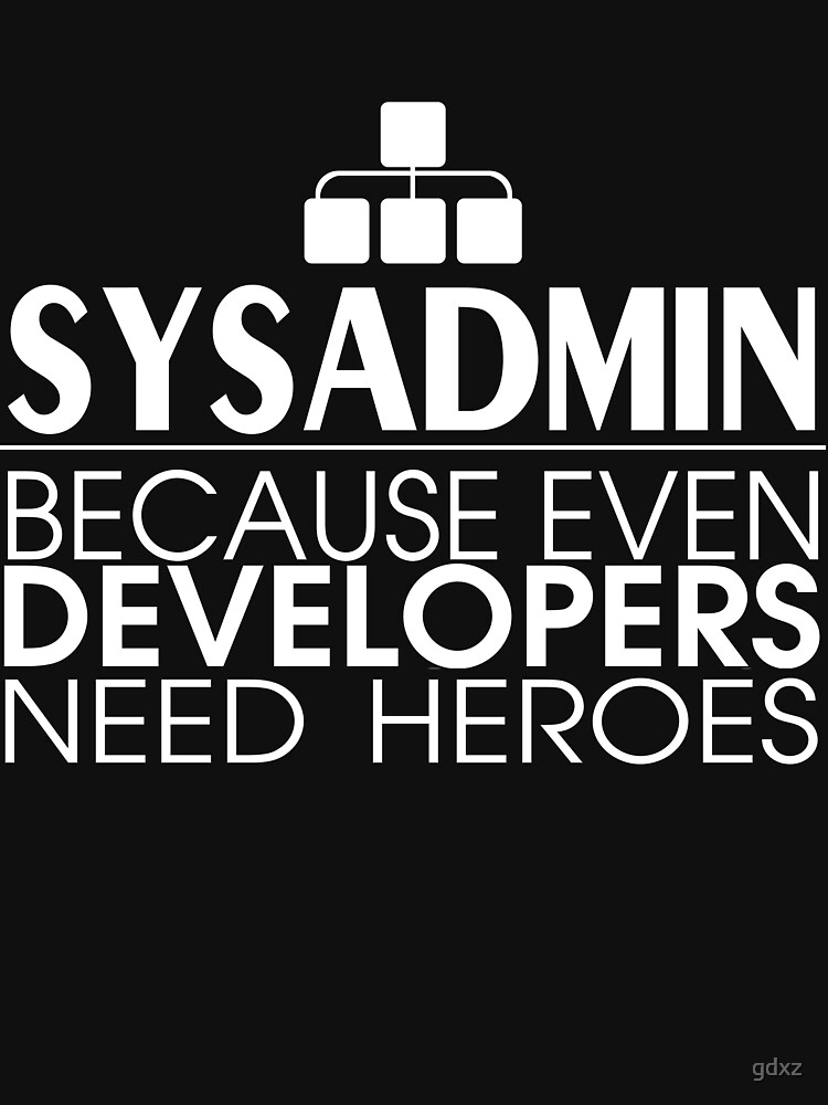 Sysadmin Because Even Developers Need Heroes | Unisex T-Shirt
