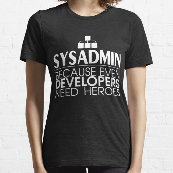 Sysadmin Because Even Developers Need Heroes Essential T-Shirt