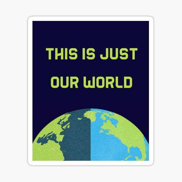 This is just our world Sticker