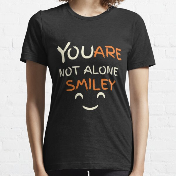 You are not alone smile shirt  Essential T-Shirt