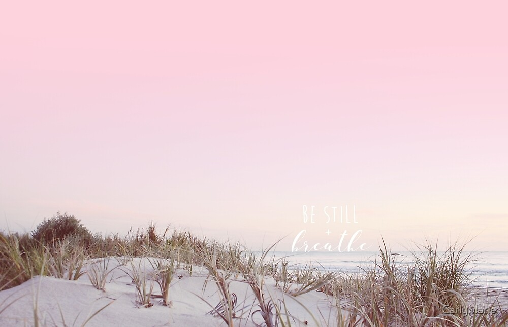 Be Still + Breathe by CarlyMarie