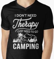I Don't Need Therapy I Just Need To Go Camping Men's V-Neck T-Shirt