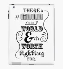 There is good in this world BLACK iPad Case/Skin