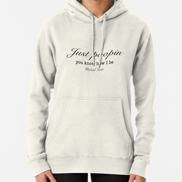 Just poopin you know how I be Michael Scott quote Pullover Hoodie