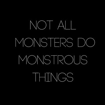 Not All Monsters Do Monstrous Things by angelacole
