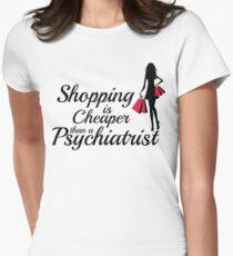 Shopping is cheaper than a psychiatrist T-Shirt