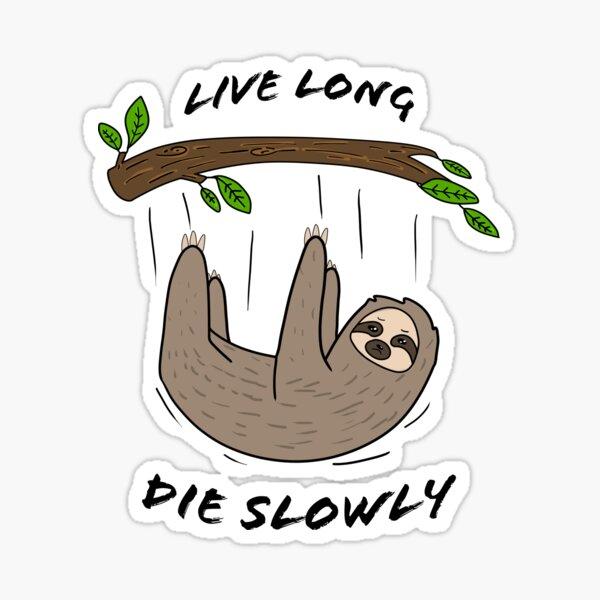 Live Long Die Slowly Sticker