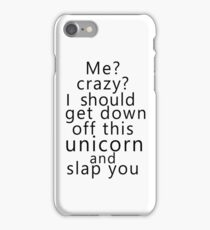 Me? Crazy? I should get down off this unicorn and slap you iPhone Case/Skin