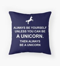 Always be yourself unless you can be a unicorn Dekokissen