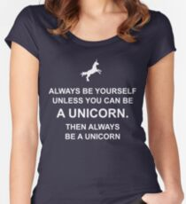 Always be yourself unless you can be a unicorn Women's Fitted Scoop T-Shirt