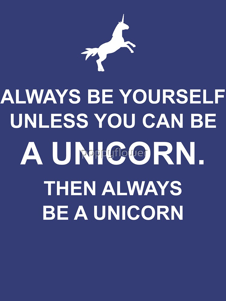 Always be yourself unless you can be a unicorn | Women's T-Shirt