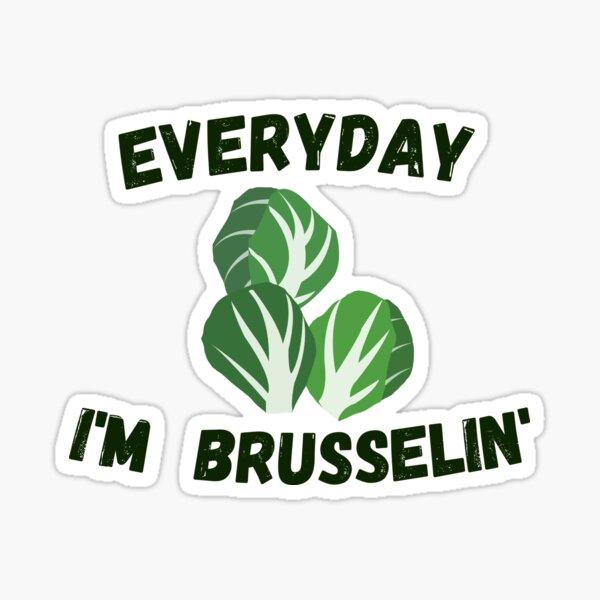 Everyday I'm Brusselin Sticker