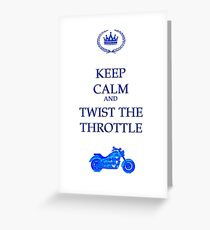 Keep Calm And Twist The Throttle Greeting Card