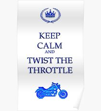 Keep Calm And Twist The Throttle Poster