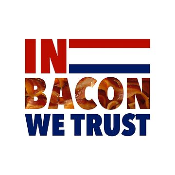 In Bacon We Trust - Election 2016 by radthreads