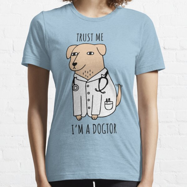 Trust Me Im A Dogtor Essential T-Shirt