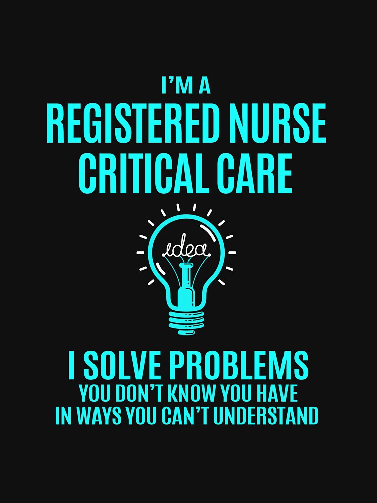 Registered Nurse Critical Care T Shirt - I Solve Problems Gift Item Tee by lbinocamil