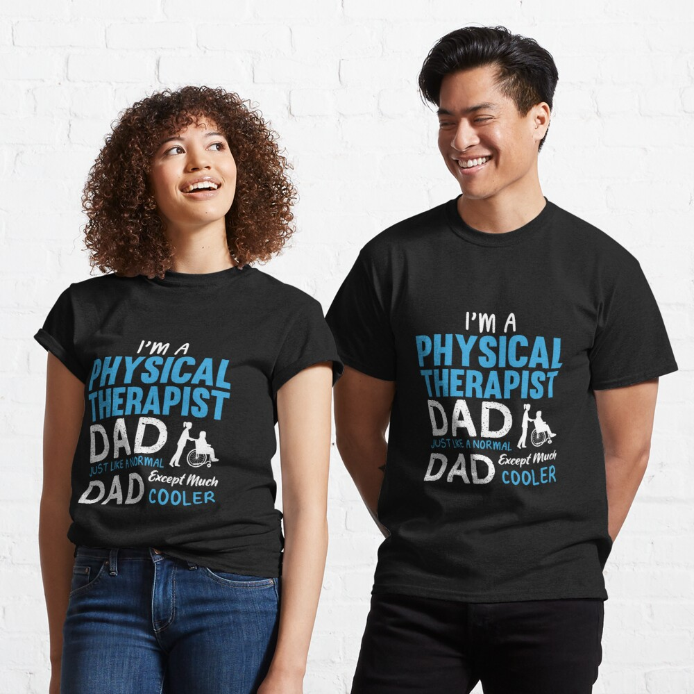 Physical Therapist Dad Funny Design For Gift Classic T-Shirt