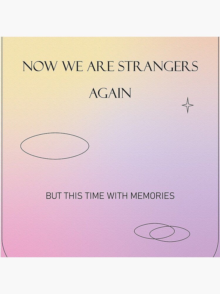 Now we are strangers again but this time with memories by rlldied