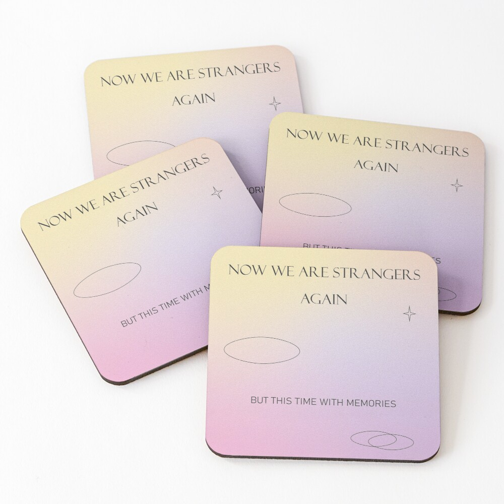 Now we are strangers again but this time with memories Coasters (Set of 4)