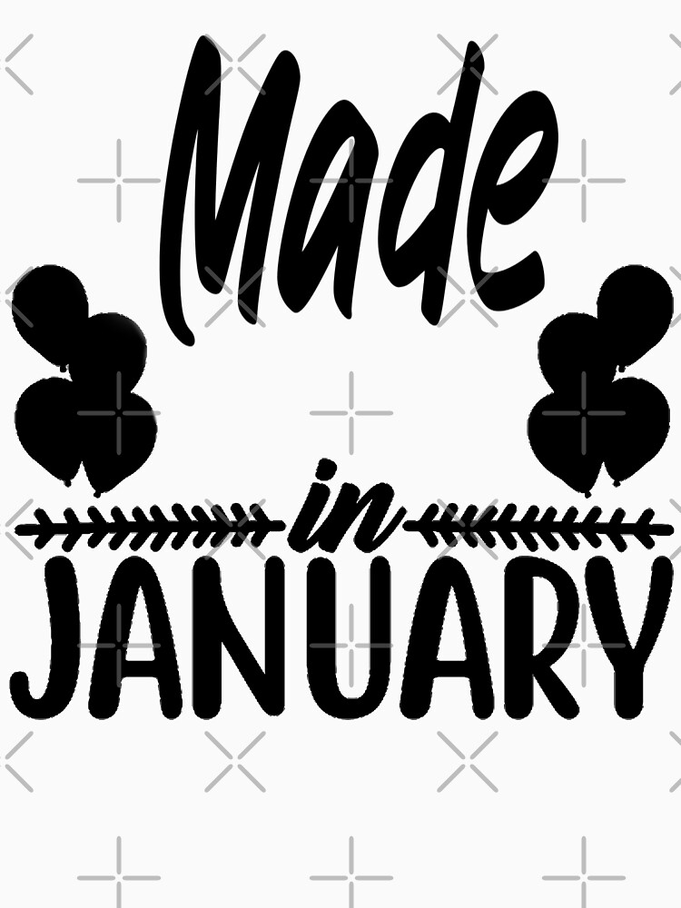 Made In January (Cool Distressed Black Font) Funny Birthday Quote Design by BrokenStars365