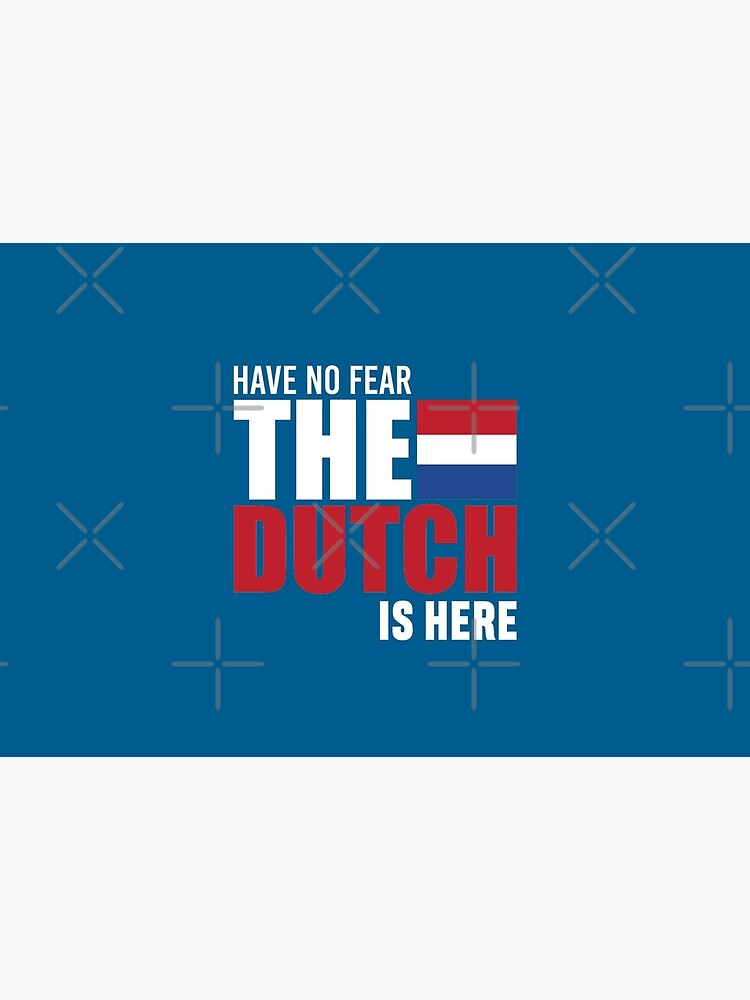 Have No Fear The Dutcn Is Here - Dutch Pride  by obedtheartist