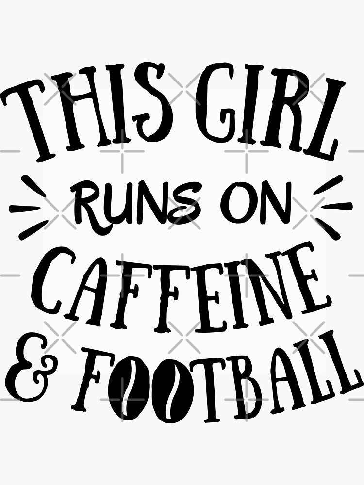 This girl runs on caffeine and football by TheGreenGoat
