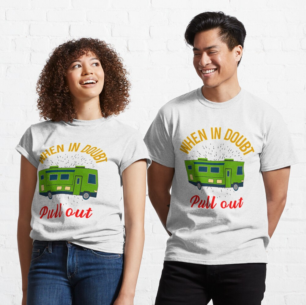 When In Doubt Pull Out. Go RVing OR Camping When Life Get's Overwhelming Classic T-Shirt