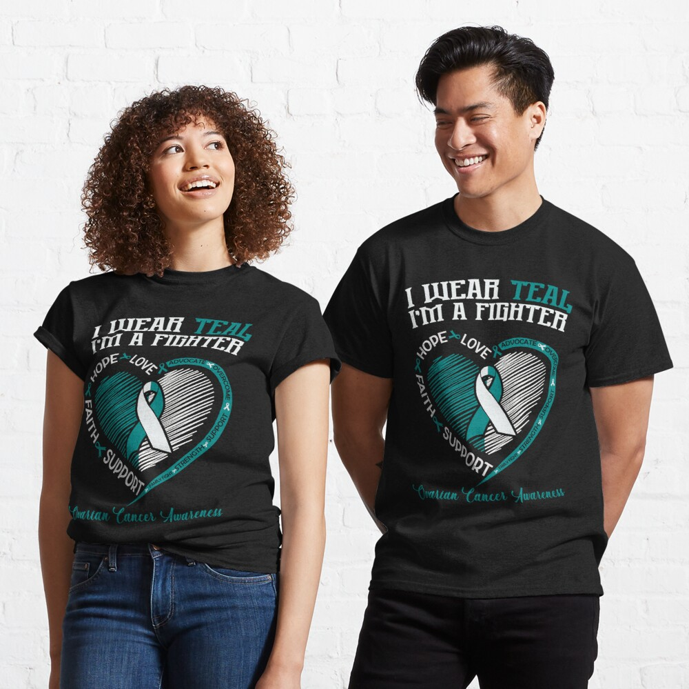 I Wear Teal I'm A Fighter / Ovarian Cancer Awareness / Cancer Fighter / Cancer Support Classic T-Shirt