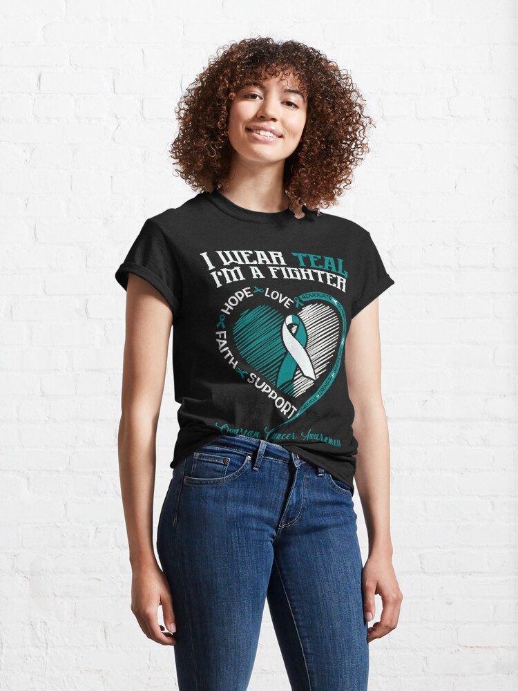 Alternate view of I Wear Teal I'm A Fighter / Ovarian Cancer Awareness / Cancer Fighter / Cancer Support Classic T-Shirt