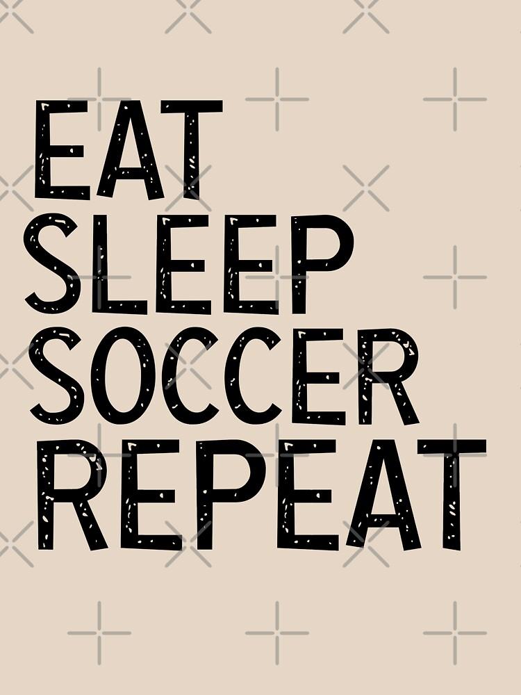 Eat Sleep Soccer Repeat, For Soccer Lover by GoldenGerrari