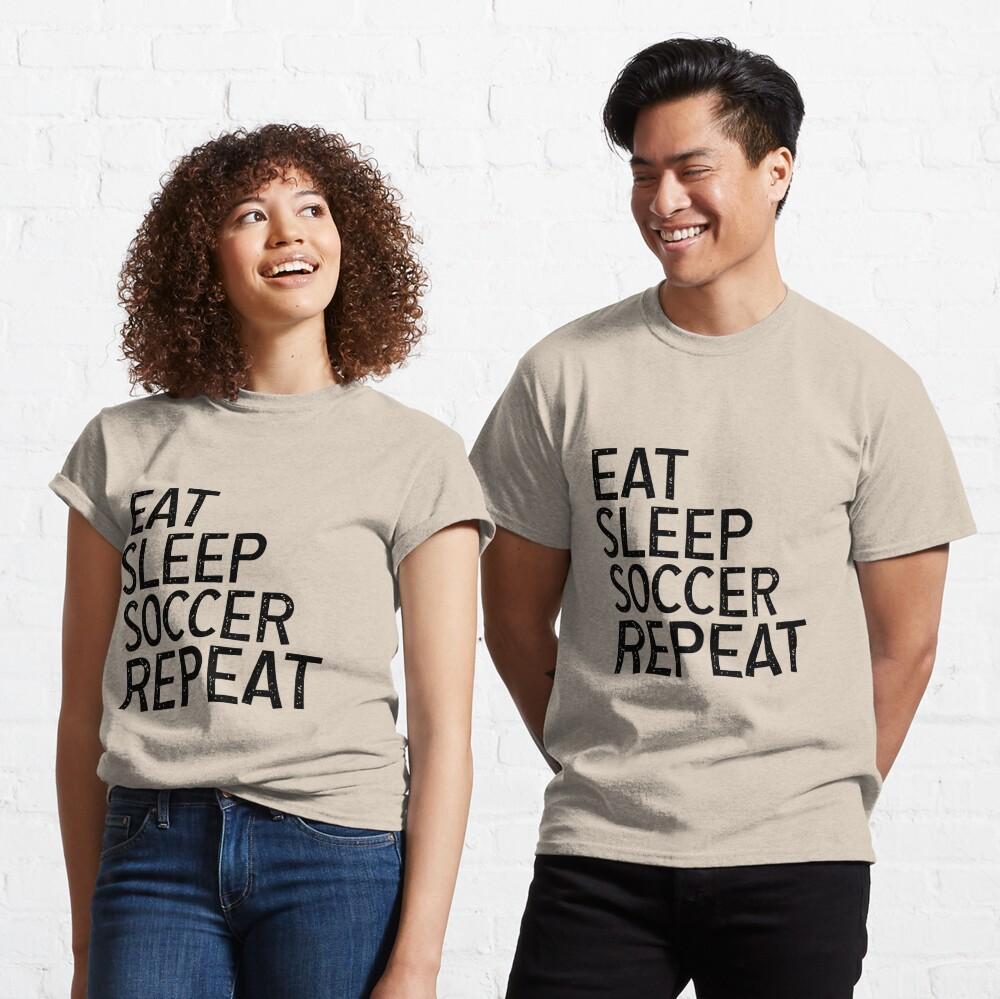 Eat Sleep Soccer Repeat, For Soccer Lover Classic T-Shirt