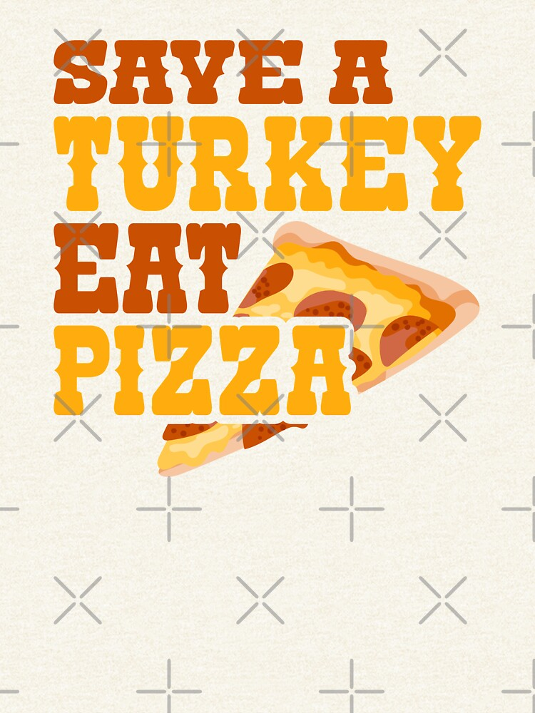 Thanksgiving product Save Turkey Eat Pizza Tees Men Women Kids print by WallArtMania